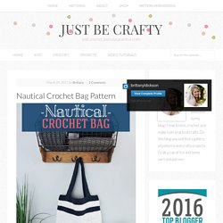 Nautical Crochet Bag Pattern - Just Be Crafty