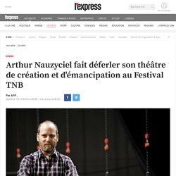Arthur Nauzyciel fait déferler son théâtre de création et d'émancipation au Festival TNB