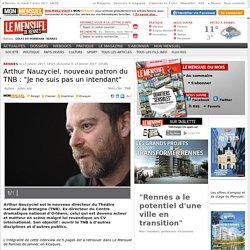 """Le Mensuel de Rennes - Arthur Nauzyciel, nouveau patron du TNB : """"Je ne suis pas un intendant""""-"""