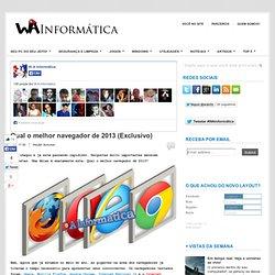 Qual o melhor navegador de 2013 (Exclusivo) ~ W.A Informática