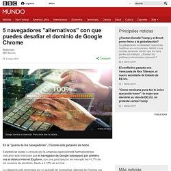 "5 navegadores ""alternativos"" con que puedes desafiar el dominio de Google Chrome - BBC Mundo"