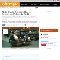 Media Smarts: Kids Learn How to Navigate the Multimedia World
