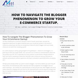 How To navigate The Blogger Phenomenon To Grow Your E-Commerce Startup.