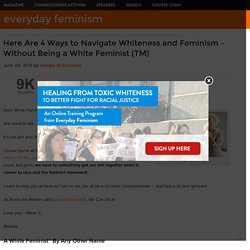 Here Are 4 Ways to Navigate Whiteness and Feminism – Without Being a White Feminist (TM)