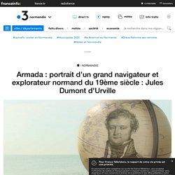 Armada : portrait d'un grand navigateur et explorateur normand du 19ème siècle : Jules Dumont d'Urville - France 3 Normandie