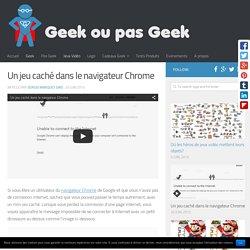 Un jeu caché dans le navigateur Chrome - GeekOuPasGeek