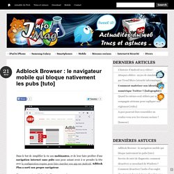 Adblock Browser : le navigateur mobile qui bloque nativement les pubs [tuto]
