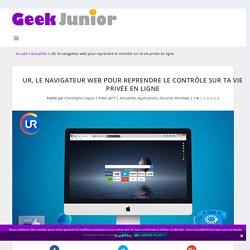 UR, le navigateur web pour reprendre le contrôle sur ta vie privée en ligne - Geek Junior -