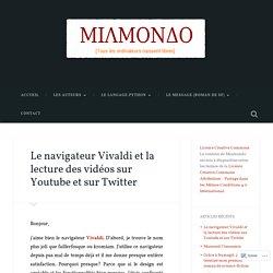 Le navigateur Vivaldi et la lecture des vidéos sur Youtube et sur Twitter – MIAMONDO