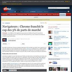 Navigateurs : Chrome franchit le cap des 5% de parts de marché -