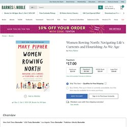 Women Rowing North: Navigating Life's Currents and Flourishing As We Age by Mary Pipher, Paperback