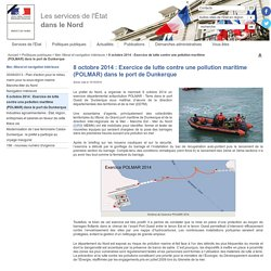 PREFECTURE DU NORD 08/10/14 Exercice de lutte contre une pollution maritime (POLMAR) dans le port de Dunkerque