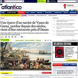 Une épave d'un navire de Vasco de Gama, perdue depuis des siècles, vient d'être retrouvée près d'Oman