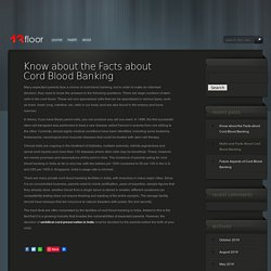Know about the Facts about Cord Blood Banking