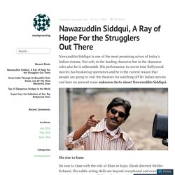 Nawazuddin Siddqui, A Ray of Hope For the Strugglers Out There – smokyevening