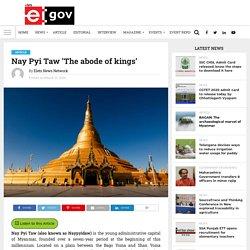 Nay Pyi Taw 'The abode of kings' - eGov Magazine