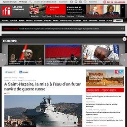 A Saint-Nazaire, la mise à l'eau d'un futur navire de guerre russe - France / Défense