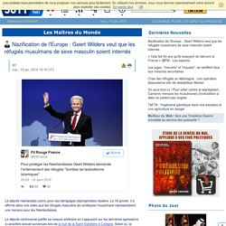 Nazification de l'Europe : Geert Wilders veut que les réfugiés musulmans de sexe masculin soient internés