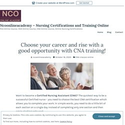 Choose your career and rise with a good opportunity with CNA training! – Ncoonlineacademy – Nursing Certifications and Training Online