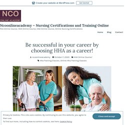 Be successful in your career by choosing HHA as a career! – Ncoonlineacademy – Nursing Certifications and Training Online