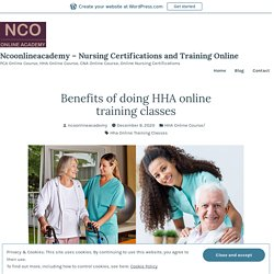 Benefits of doing HHA online training classes – Ncoonlineacademy – Nursing Certifications and Training Online