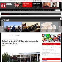 Tchad: le maire de Ndjamena suspendu de ses fonctions - Tchad