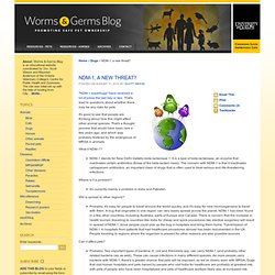 WORMS AND GERMS BLOG 11/08/10 NDM-1, a new threat?