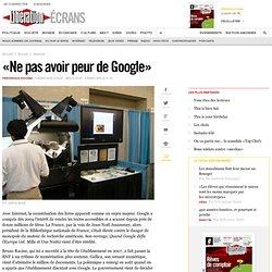 « Ne pas avoir peur de Google »