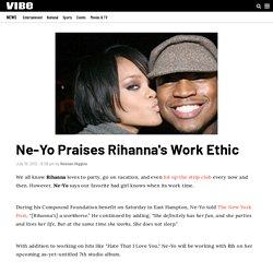 Ne-Yo Praises Rihanna's Work Ethic