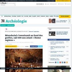 Néandertals'aventurait au fond des grottes, 140000 ans avant «Homo sapiens»