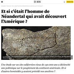 Et si c'était l'homme de Néandertal qui avait découvert l'Amérique ?