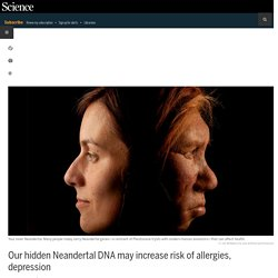 Our hidden Neandertal DNA may increase risk of allergies, depression