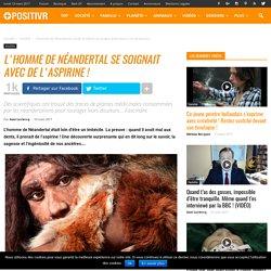 L'homme de Néandertal se soignait avec de l'aspirine !