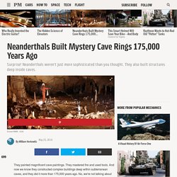 Neanderthals Built Mystery Cave Rings 175,000 Years Ago