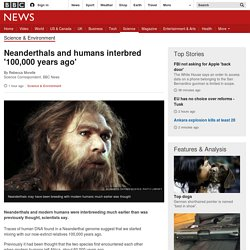 Neanderthals and humans interbred '100,000 years ago'