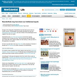 Neanderthals may have been our intellectual equals - life - 30 April 2014