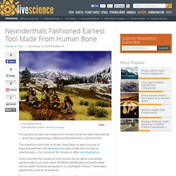Neanderthals Fashioned Earliest Tool Made From Human Bone