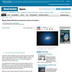 Nearby dark-matter-free zone poses cosmic conundrum - space - 20 April 2012