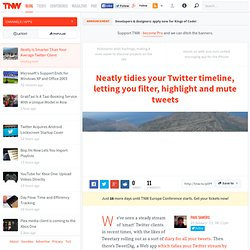 Neatly tidies your Twitter timeline, letting you filter, highlight and mute tweets