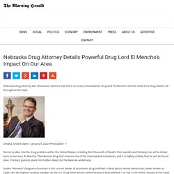 Nebraska Drug Attorney Details Powerful Drug Lord El Mencho's Impact On Our Area - The Morning Herald