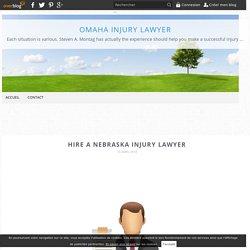 Hire a Nebraska Injury Lawyer - Omaha Injury Lawyer