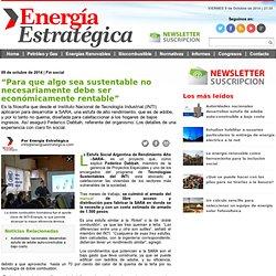 """""""Para que algo sea sustentable no necesariamente debe ser económicamente rentable"""" - Energía Estratégica - Información en Movimiento"""
