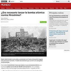 ¿Era necesario lanzar la bomba atómica contra Hiroshima? - BBC Mundo