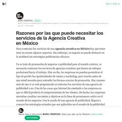 Razones por las que puede necesitar los servicios de la Agencia Creativa en México