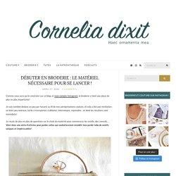 Débuter en broderie : le matériel nécessaire pour se lancer ! – Corneliadixit