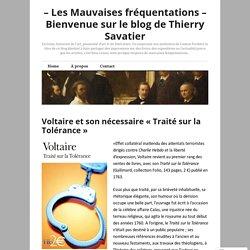 Voltaire et son nécessaire «Traité sur la Tolérance» – – Les Mauvaises fréquentations – Bienvenue sur le blog de Thierry Savatier