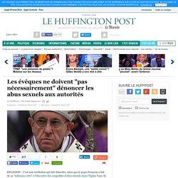 """Les évêques ne doivent """"pas nécessairement"""" dénoncer les abus sexuels aux autorités"""