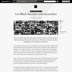 Les Black Sessions sont nécessaires