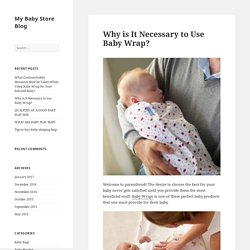Why is It Necessary to Use Baby Wrap? - My Baby Store Blog