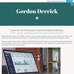 The Necessary Good of Small Business Marketing – Gordon Derrick